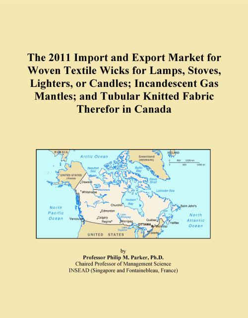 The 2011 Import and Export Market for Woven Textile Wicks for Lamps, Stoves, Lighters, or Candles; Incandescent Gas Mantles; and Tubular Knitted Fabric Therefor in Canada - Product Image