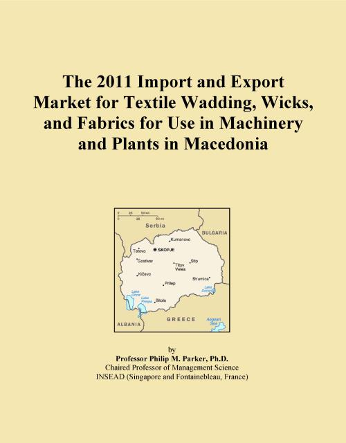 The 2011 Import and Export Market for Textile Wadding, Wicks, and Fabrics for Use in Machinery and Plants in Macedonia - Product Image