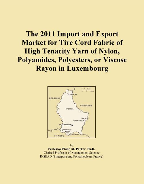 The 2011 Import and Export Market for Tire Cord Fabric of High Tenacity Yarn of Nylon, Polyamides, Polyesters, or Viscose Rayon in Luxembourg - Product Image