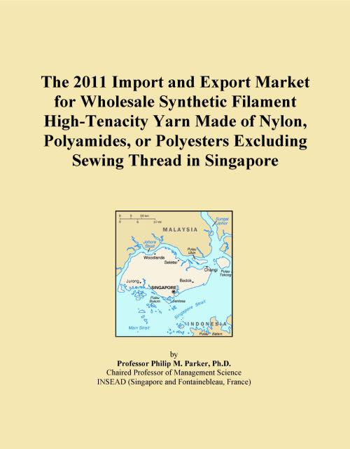 The 2011 Import and Export Market for Wholesale Synthetic Filament High-Tenacity Yarn Made of Nylon, Polyamides, or Polyesters Excluding Sewing Thread in Singapore - Product Image