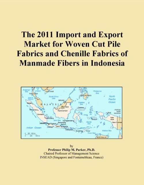 The 2011 Import and Export Market for Woven Cut Pile Fabrics and Chenille Fabrics of Manmade Fibers in Indonesia - Product Image