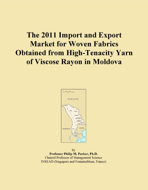 The 2011 Import and Export Market for Woven Fabrics Obtained from High-Tenacity Yarn of Viscose Rayon in Moldova - Product Image