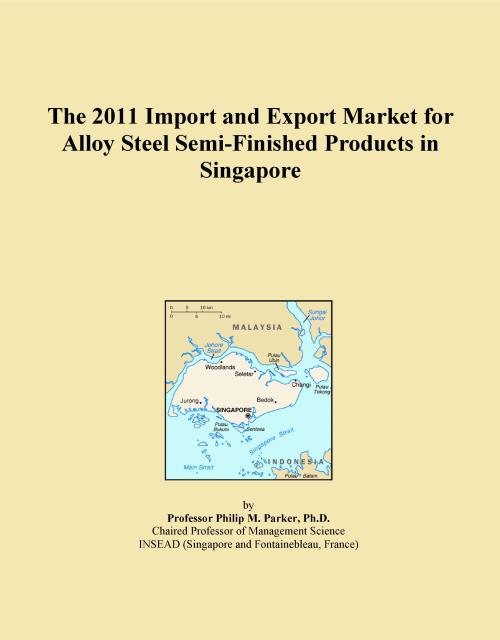 The 2011 Import and Export Market for Alloy Steel Semi-Finished Products in Singapore - Product Image