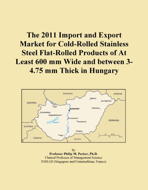 The 2011 Import and Export Market for Cold-Rolled Stainless Steel Flat-Rolled Products of At Least 600 mm Wide and between 3-4.75 mm Thick in Hungary - Product Image