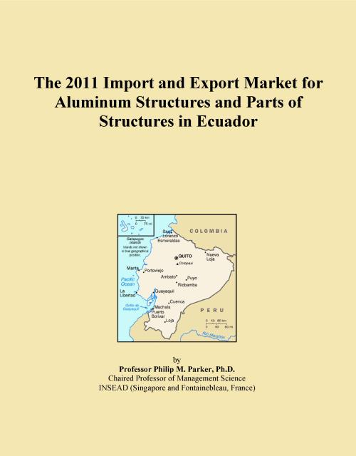 The 2011 Import and Export Market for Aluminum Structures and Parts of Structures in Ecuador - Product Image