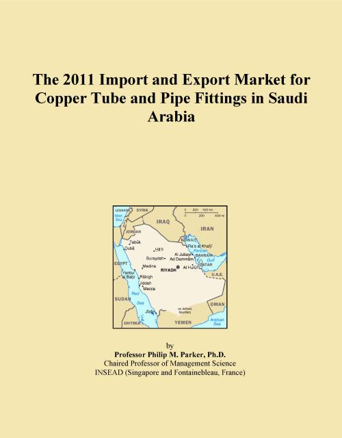 The 2011 Import and Export Market for Copper Tube and Pipe Fittings in Saudi Arabia - Product Image