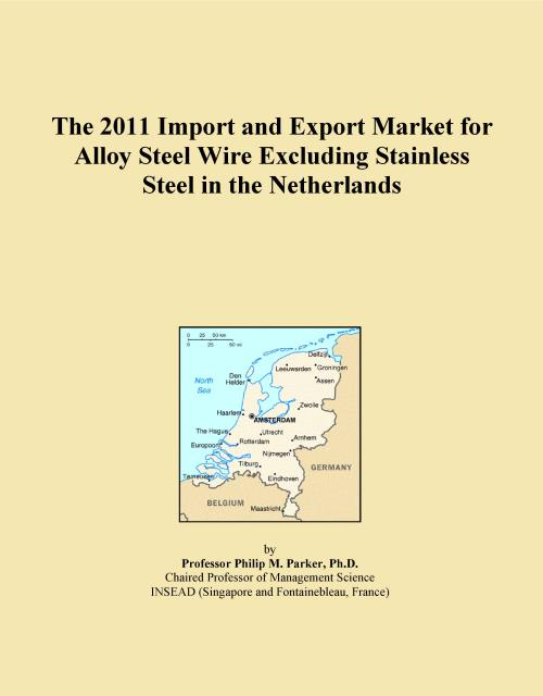 The 2011 Import and Export Market for Alloy Steel Wire Excluding Stainless Steel in the Netherlands - Product Image