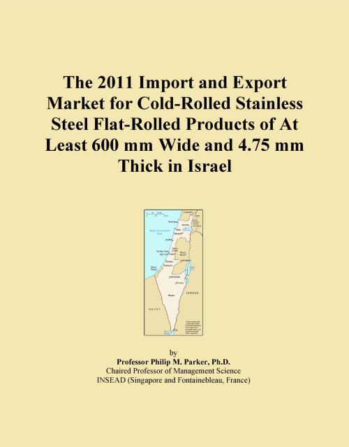 The 2011 Import and Export Market for Cold-Rolled Stainless Steel Flat-Rolled Products of At Least 600 mm Wide and 4.75 mm Thick in Israel - Product Image