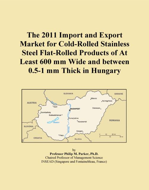 The 2011 Import and Export Market for Cold-Rolled Stainless Steel Flat-Rolled Products of At Least 600 mm Wide and between 0.5-1 mm Thick in Hungary - Product Image