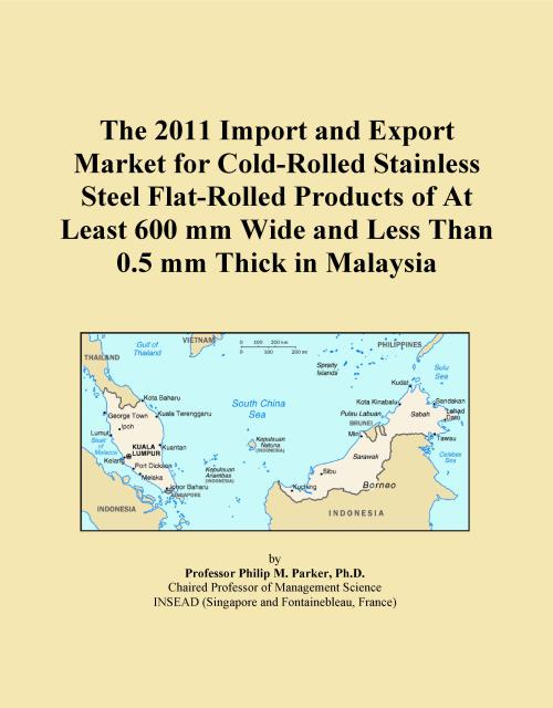 The 2011 Import and Export Market for Cold-Rolled Stainless Steel Flat-Rolled Products of At Least 600 mm Wide and Less Than 0.5 mm Thick in Malaysia - Product Image