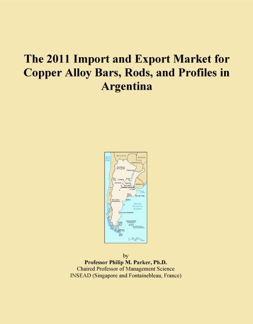 The 2011 Import and Export Market for Copper Alloy Bars, Rods, and Profiles in Argentina - Product Image