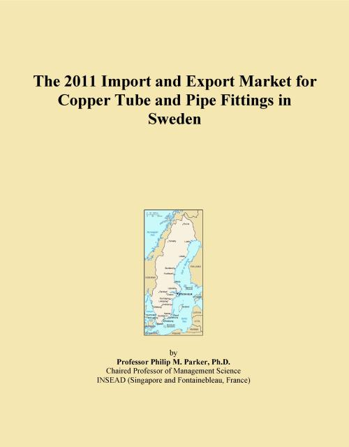 The 2011 Import and Export Market for Copper Tube and Pipe Fittings in Sweden - Product Image
