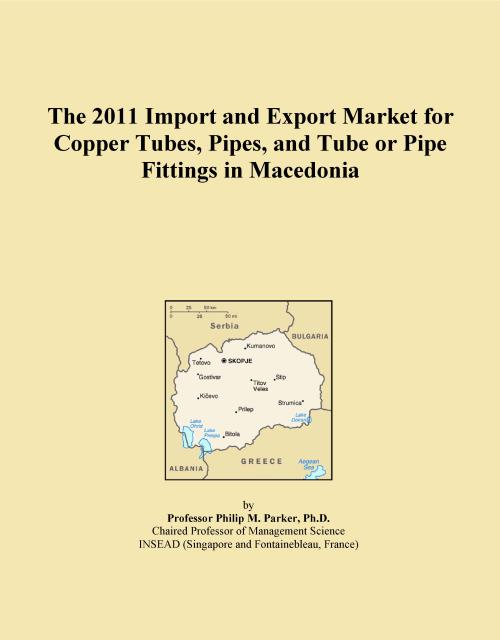 The 2011 Import and Export Market for Copper Tubes, Pipes, and Tube or Pipe Fittings in Macedonia - Product Image
