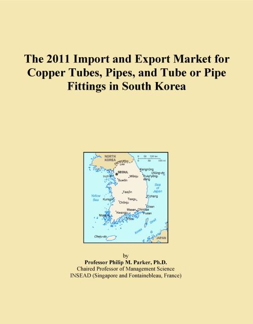 The 2011 Import and Export Market for Copper Tubes, Pipes, and Tube or Pipe Fittings in South Korea - Product Image