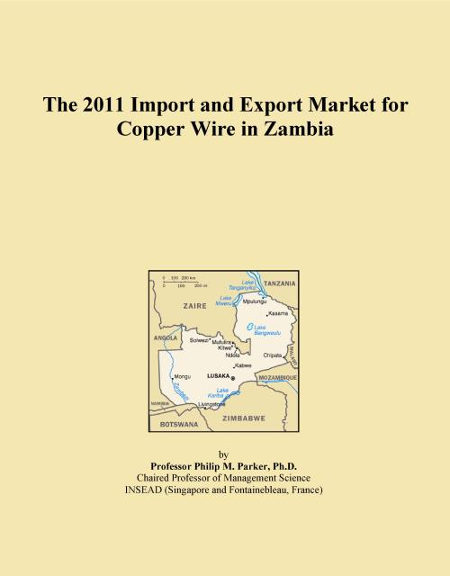 The 2011 Import and Export Market for Copper Wire in Zambia - Product Image