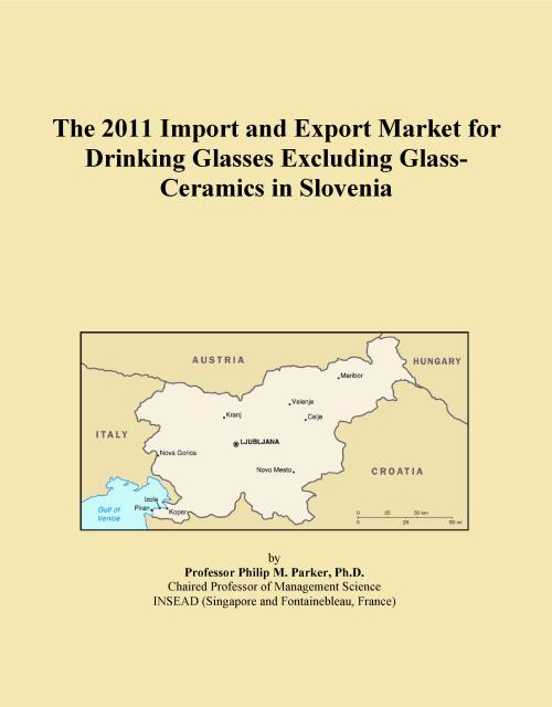 The 2011 Import and Export Market for Drinking Glasses Excluding Glass-Ceramics in Slovenia - Product Image