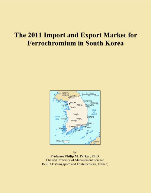The 2011 Import and Export Market for Ferrochromium in South Korea - Product Image