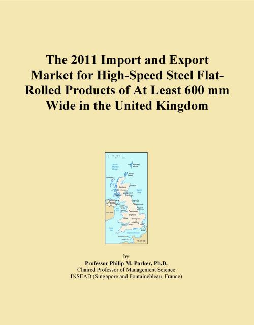 The 2011 Import and Export Market for High-Speed Steel Flat-Rolled Products of At Least 600 mm Wide in the United Kingdom - Product Image