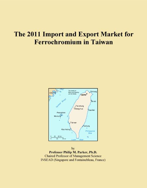 The 2011 Import and Export Market for Ferrochromium in Taiwan - Product Image