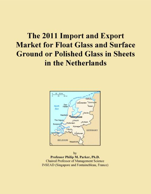 The 2011 Import and Export Market for Float Glass and Surface Ground or Polished Glass in Sheets in the Netherlands - Product Image
