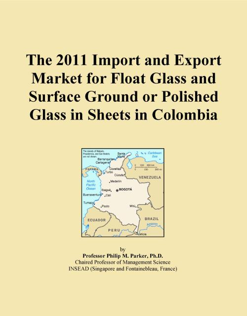 The 2011 Import and Export Market for Float Glass and Surface Ground or Polished Glass in Sheets in Colombia - Product Image