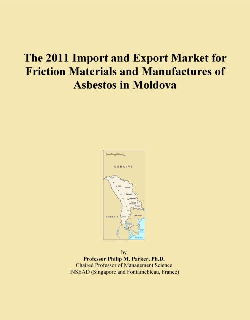 The 2011 Import and Export Market for Friction Materials and Manufactures of Asbestos in Moldova - Product Image