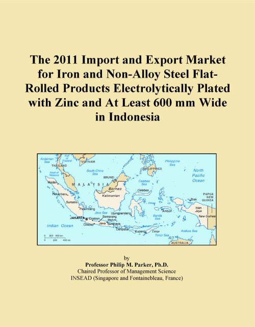 The 2011 Import and Export Market for Iron and Non-Alloy Steel Flat-Rolled Products Electrolytically Plated with Zinc and At Least 600 mm Wide in Indonesia - Product Image