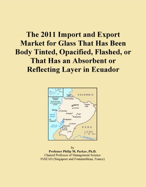 The 2011 Import and Export Market for Glass That Has Been Body Tinted, Opacified, Flashed, or That Has an Absorbent or Reflecting Layer in Ecuador - Product Image