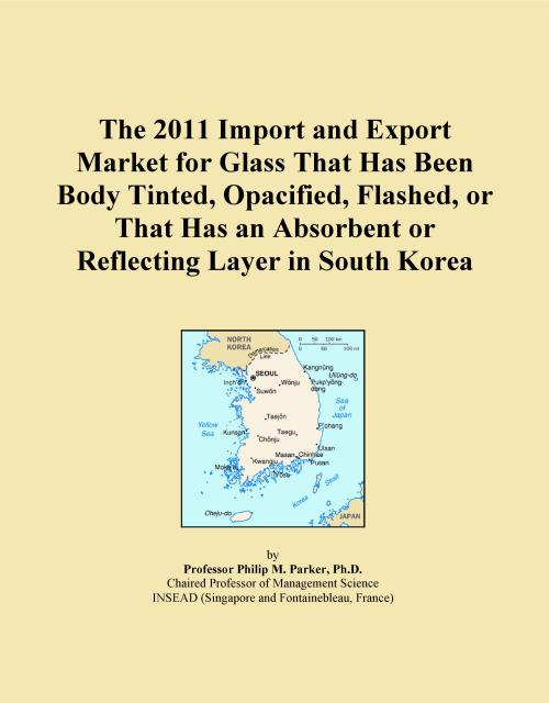 The 2011 Import and Export Market for Glass That Has Been Body Tinted, Opacified, Flashed, or That Has an Absorbent or Reflecting Layer in South Korea - Product Image