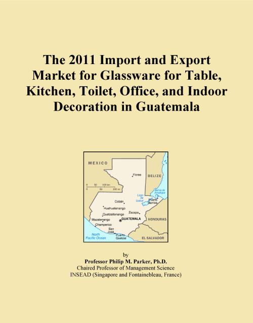The 2011 Import and Export Market for Glassware for Table, Kitchen, Toilet, Office, and Indoor Decoration in Guatemala - Product Image