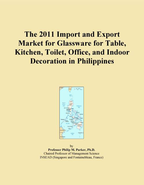 The 2011 Import and Export Market for Glassware for Table, Kitchen, Toilet, Office, and Indoor Decoration in Philippines - Product Image