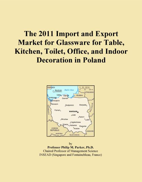 The 2011 Import and Export Market for Glassware for Table, Kitchen, Toilet, Office, and Indoor Decoration in Poland - Product Image
