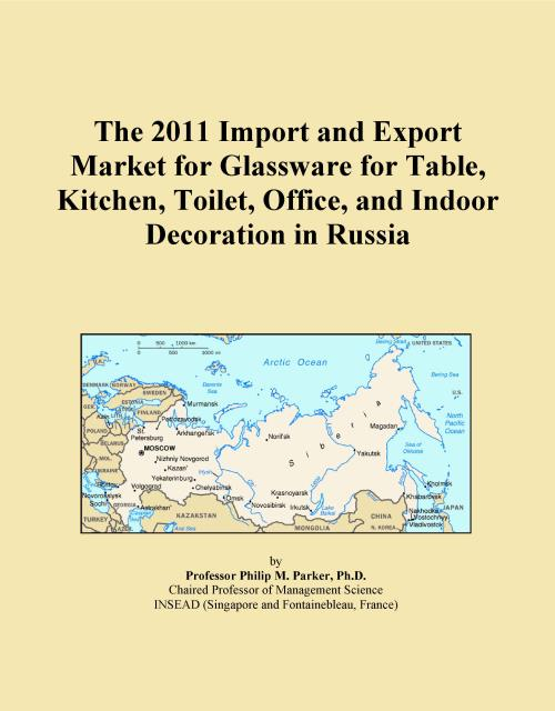 The 2011 Import and Export Market for Glassware for Table, Kitchen, Toilet, Office, and Indoor Decoration in Russia - Product Image