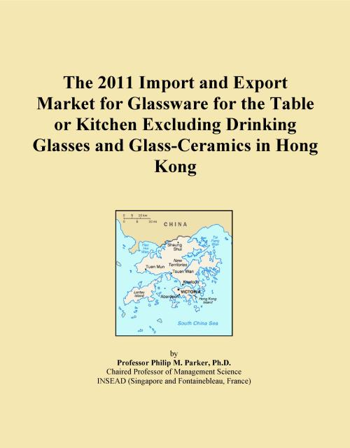 The 2011 Import and Export Market for Glassware for the Table or Kitchen Excluding Drinking Glasses and Glass-Ceramics in Hong Kong - Product Image