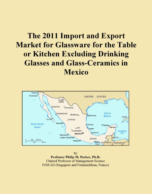 The 2011 Import and Export Market for Glassware for the Table or Kitchen Excluding Drinking Glasses and Glass-Ceramics in Mexico - Product Image