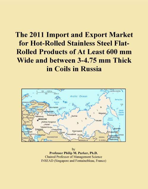 The 2011 Import and Export Market for Hot-Rolled Stainless Steel Flat-Rolled Products of At Least 600 mm Wide and between 3-4.75 mm Thick in Coils in Russia - Product Image