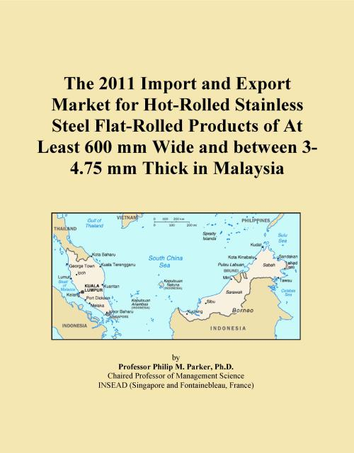 The 2011 Import and Export Market for Hot-Rolled Stainless Steel Flat-Rolled Products of At Least 600 mm Wide and between 3-4.75 mm Thick in Malaysia - Product Image