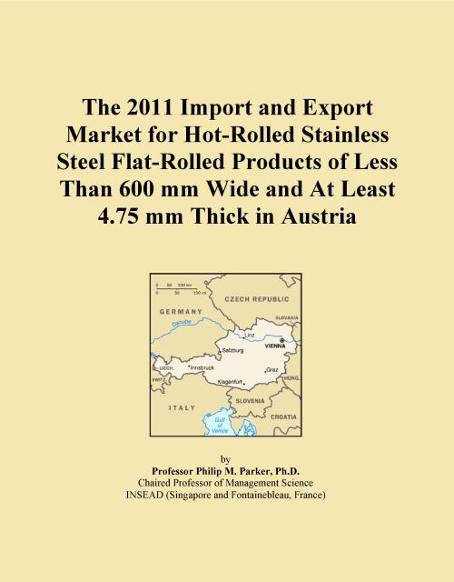 The 2011 Import and Export Market for Hot-Rolled Stainless Steel Flat-Rolled Products of Less Than 600 mm Wide and At Least 4.75 mm Thick in Austria - Product Image