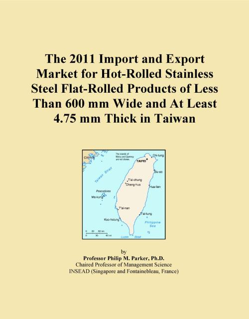 The 2011 Import and Export Market for Hot-Rolled Stainless Steel Flat-Rolled Products of Less Than 600 mm Wide and At Least 4.75 mm Thick in Taiwan - Product Image