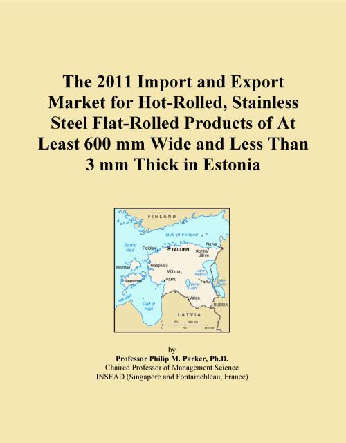 The 2011 Import and Export Market for Hot-Rolled, Stainless Steel Flat-Rolled Products of At Least 600 mm Wide and Less Than 3 mm Thick in Estonia - Product Image