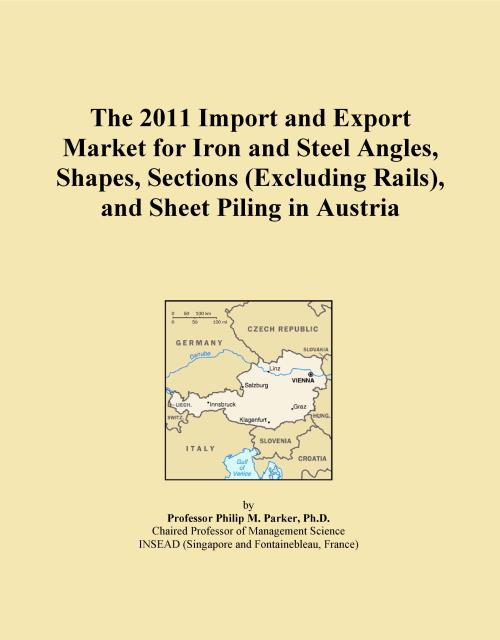 The 2011 Import and Export Market for Iron and Steel Angles, Shapes, Sections (Excluding Rails), and Sheet Piling in Austria - Product Image