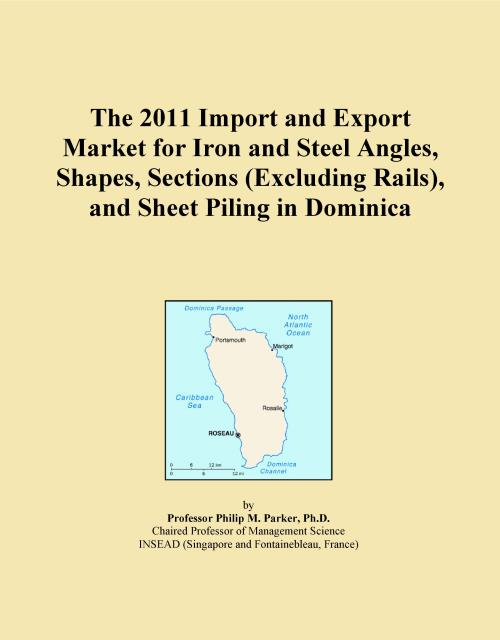 The 2011 Import and Export Market for Iron and Steel Angles, Shapes, Sections (Excluding Rails), and Sheet Piling in Dominica - Product Image