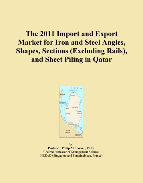The 2011 Import and Export Market for Iron and Steel Angles, Shapes, Sections (Excluding Rails), and Sheet Piling in Qatar - Product Image