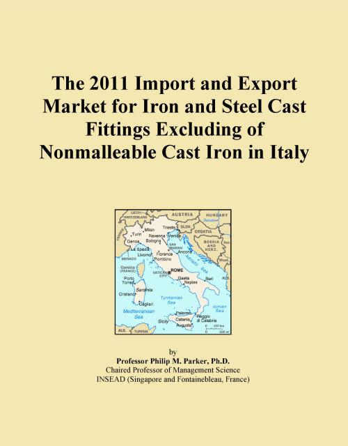 The 2011 Import and Export Market for Iron and Steel Cast Fittings Excluding of Nonmalleable Cast Iron in Italy - Product Image