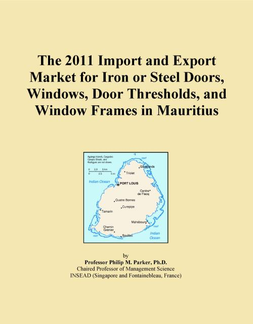 The 2011 Import and Export Market for Iron or Steel Doors, Windows, Door Thresholds, and Window Frames in Mauritius - Product Image