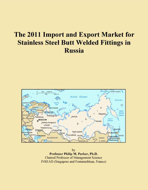 The 2011 Import and Export Market for Stainless Steel Butt Welded Fittings in Russia - Product Image
