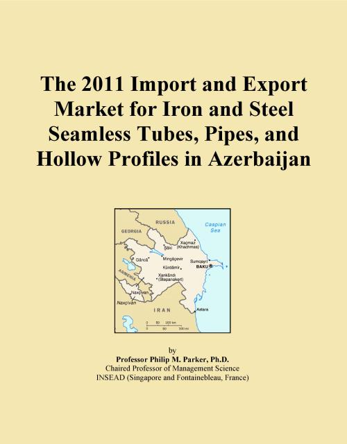 The 2011 Import and Export Market for Iron and Steel Seamless Tubes, Pipes, and Hollow Profiles in Azerbaijan - Product Image