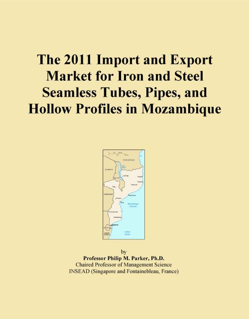 The 2011 Import and Export Market for Iron and Steel Seamless Tubes, Pipes, and Hollow Profiles in Mozambique - Product Image