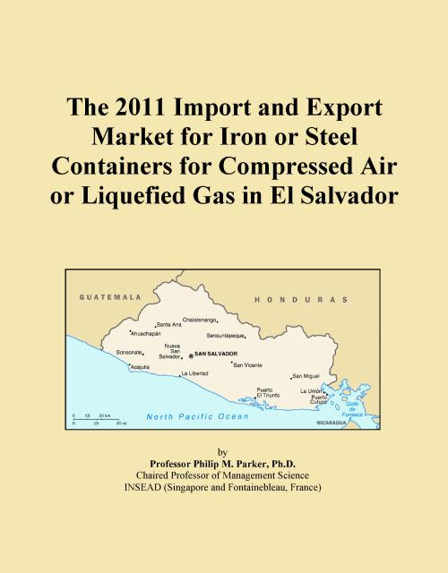 The 2011 Import and Export Market for Iron or Steel Containers for Compressed Air or Liquefied Gas in El Salvador - Product Image
