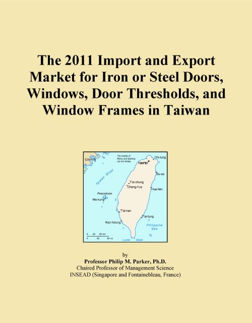 The 2011 Import and Export Market for Iron or Steel Doors, Windows, Door Thresholds, and Window Frames in Taiwan - Product Image